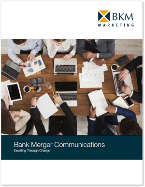 BKM_Bank Merger Communications-Excelling Through Change w boarder