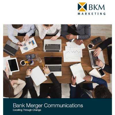 BKM Marketing_Bank Merger Communications-Excelling Through Change_Ebook