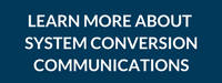 LEARN MORE ABOUT  SYSTEM CONVERSION  COMMUNICATIONS